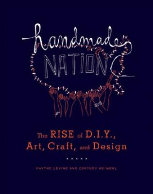 Image for Handmade Nation: the Rise of DIY, Art, Craft and Design