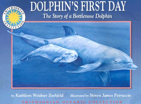 Dolphin's First Day: The Story of a Bottlenose Dolphin (Smithsonian Oceanic Collection), Kathleen Weidner Zoehfeld