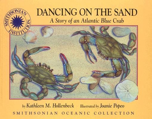 "Dancing on the Sand: A Story of the Atlantic Blue Crab, ""Hollenbeck, Kathleen M. (Joanie Popeo, illus.)"""
