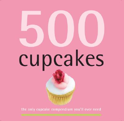 Image for 500 Cupcakes: The Only Cupcake Compendium You'll Ever Need (500 Cooking (Sellers))