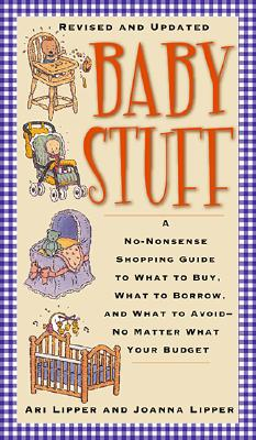Image for Baby Stuff: A No-Nonsense Shopping Guide to What to Buy, What to Borrow, and What to Avoid -- No Matter What Your Budget