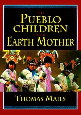 The Pueblo Children of the Earth Mother (Mails, Thomas E.), Thomas E. Mails