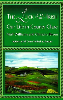 Image for LUCK OF THE IRISH, THE OUR LIFE IN COUNTY CLARE