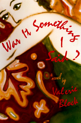 Image for WAS IT SOMETHING I SAID? A NOVEL BY VALERIE BLOCK