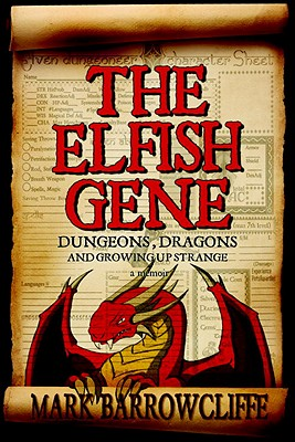 """The Elfish Gene: Dungeons, Dragons and Growing Up Strange"", ""Barowcliffe, Mark"""