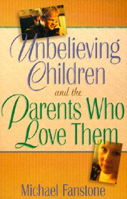 Image for Unbelieving Children And The Parents Who Love Them