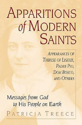 Apparitions of Modern Saints : Appearances of Therese of Lisieux, Padre Pio, Don Bosco, and Others :  Messages from God to His People on Earth, PATRICIA TREECE