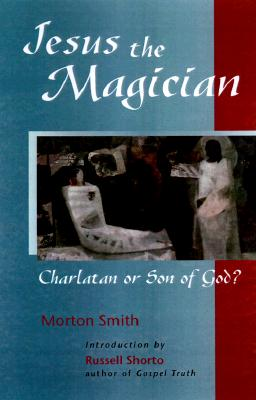 Image for Jesus the Magician: Charlatan or Son of God?