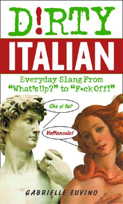 Image for Dirty Italian: Everyday Slang from What's Up? to F*%# Off! (Dirty Everyday Slang)