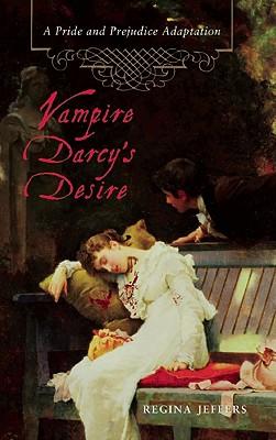 Vampire Darcy's Desire: A Pride and Prejudice Adaptation, Regina Jeffers