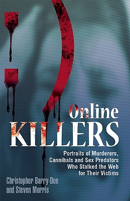 Image for Online Killers: Portraits of Murderers, Cannibals and Sex Predators Who Stalked