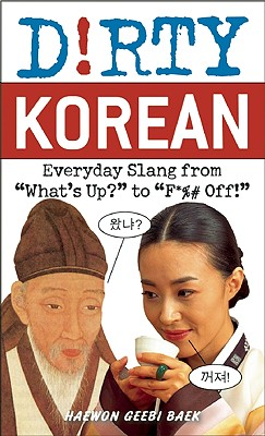 "Dirty Korean: Everyday Slang from What's Up? to F*%# Off! (Dirty Everyday Slang), ""Baek, Haewon Geebi"""