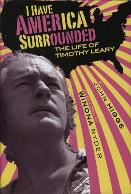 Image for I Have America Surrounded: A Biography of Timothy Leary