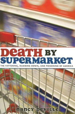 Image for Death by Supermarket: The Fattening, Dumbing Down, and Poisoning of America