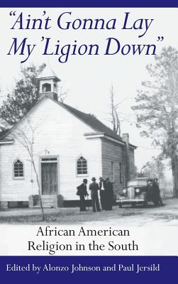 Image for Ain't Gonna Lay My 'ligion Down: African American Religion in the South (Northwestern Series in Transnational)