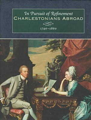 Image for In Pursuit of Refinement: Charlestonians Abroad, 1740-1860