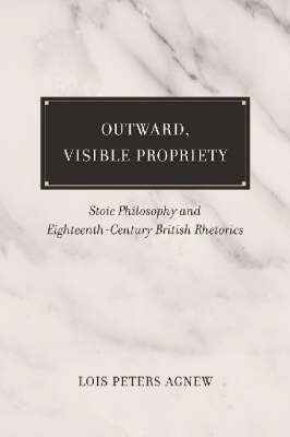 Image for Outward, Visible Propriety - Stoic Philosophy and Eighteenth-Century British Rhetorics