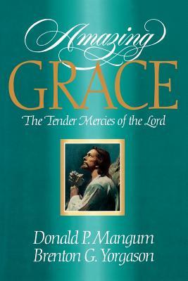 Amazing Grace: The Tender Mercies of the Lord, DONALD P. MANGUM, BRENTON G. YORGASON
