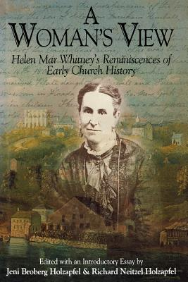 A Woman's View: Helen Mar Whitney's Reminiscences of Early Church History, Helen Mar Whitney