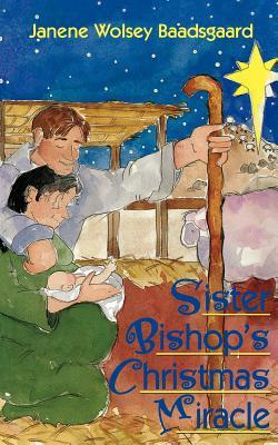 Sister Bishop's Christmas miracle, JANENE WOLSEY BAADSGAARD