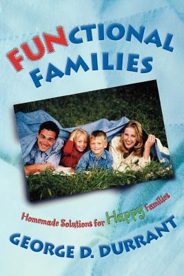FUNctional Families: Homemade Solutions for Happy Families, GEORGE D. DURRANT