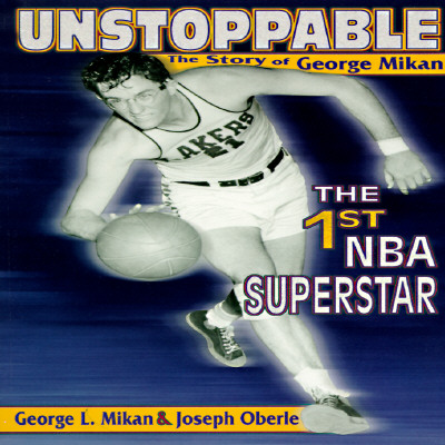 Image for UNSTOPPABLE: The Story of George Mikan, the First