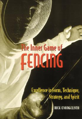 Image for INNER GAME OF FENCING, THE EXCELLENCE IN FORM, TECHNIQUE, STRATEGY, AND SPIRIT