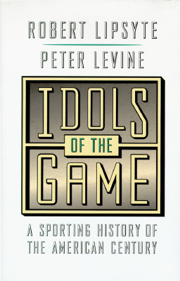 Image for Idols of the Game: A Sporting History of the American Century