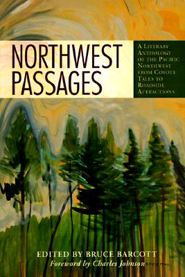 Image for Northwest Passages: A Literary Anthology of the Pacific Northwest from Coyote Tales to Roadside Attractions