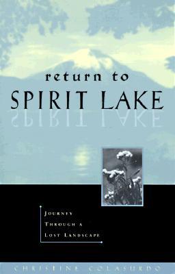 Return to Spirit Lake: Journey Through a Lost Landscape, Colasurdo, Christine