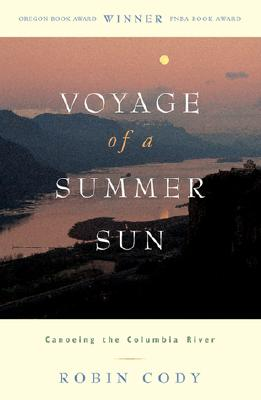 Image for Voyage of A Summer Sun: Canoeing the Columbia River
