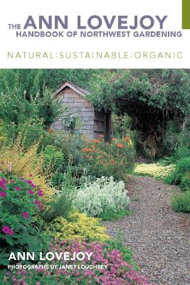 Image for The Ann Lovejoy Handbook of Northwest Gardening: Natural-Sustainable-Organic