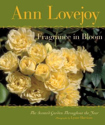 Fragrance in Bloom: The Scented Garden Throughout the Year, Lovejoy, Ann