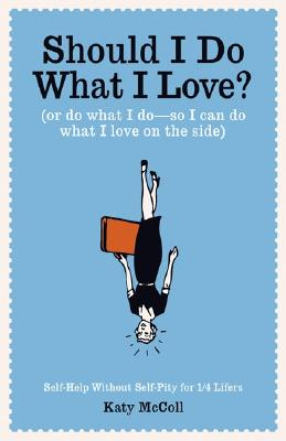 Image for SHOULD I DO WHAT I LOVE : OR DO WHAT I D