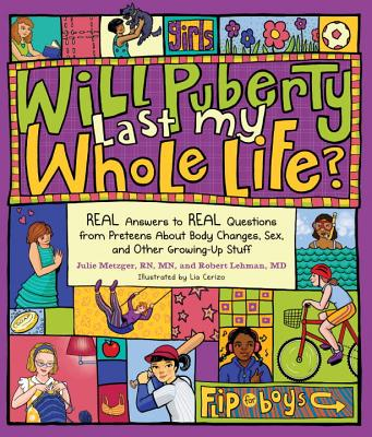Image for Will Puberty Last My Whole Life?: REAL Answers to REAL Questions from Preteens About Body Changes, Sex, and Other Growing-Up Stuff