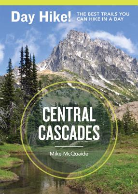 Day Hike! Central Cascades, 3rd Edition: More Than 65 Trails You Can Hike in a Day, McQuaide, Mike