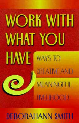 Image for WORK WITH WHAT YOU HAVE WAYS TO CREATIVE & MEANINGFUL LIVELIHOOD