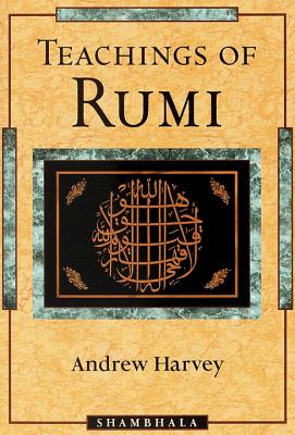 Teachings of Rumi, ANDREW HARVEY