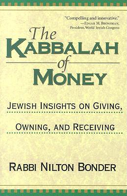 The Kabbalah of Money: Jewish Insights on Giving, Owning, and Receiving, Bonder, Rabbi Nilton