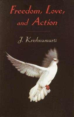 Freedom, Love and Action, Krishnamurti, J.