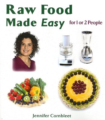 Raw Food Made Easy For 1 or 2 People, Jennifer Cornbleet