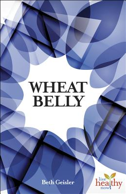 Image for Wheat Belly: Is Modern Wheat Causing Modern Ills?(Live Healthy Now)