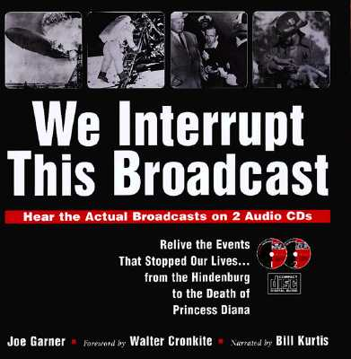 Image for We Interrupt This Broadcast: Relive the Events That Stopped Our Lives...from the Hindenburg to the Death of Princess Diana (book with 2 audio CDs)