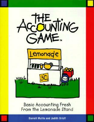 The Accounting Game : Basic Accounting Fresh from the Lemonade Stand, Darrell Mullis; Judith Orloff