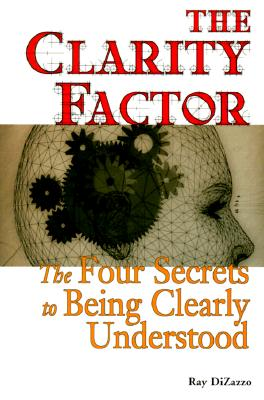 Image for The Clarity Factor: The Four Secrets to Being Clearly Understood