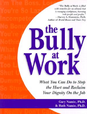 Image for The Bully at Work: What You Can Do to Stop the Hurt and Reclaim Your Dignity on the Job