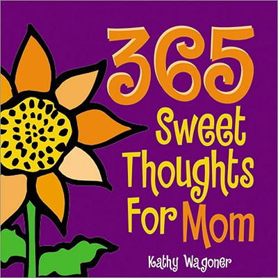 365 Sweet Thoughts for Mom, Kathy Wagoner