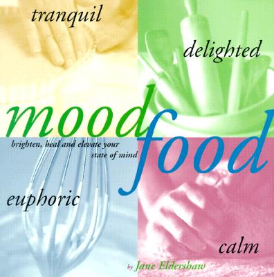 Image for Mood Food: Brighten, Heal, and Elevate Your State of Mind