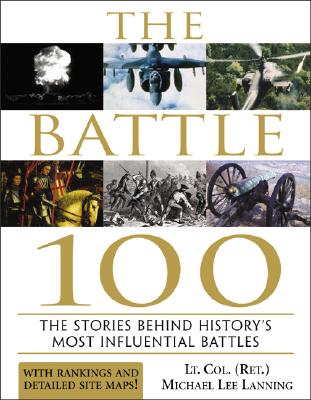 Image for The Battle 100: The Stories Behind History's Most Influential Battles