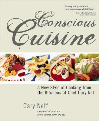 Image for CONSCIOUS CUISINE A NEW STYLE OF COOKING FROM THE KITCHENS OF CHEF CARY NEFF